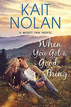 When You Got a Good Thing by Kait Nolan