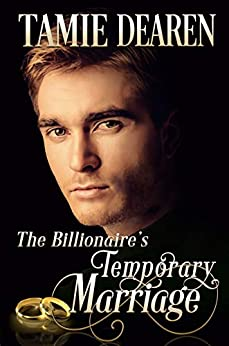 The Billionaire's Temporary Marriage by Tamie Dearen