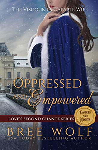 Oppressed & Empowered: The Viscount's Capable Wife by Bree Wolf