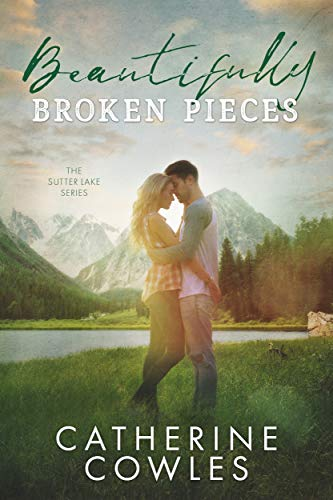 Beautifully Broken Pieces (The Sutter Lake Series Book 1) by Catherine Cowles