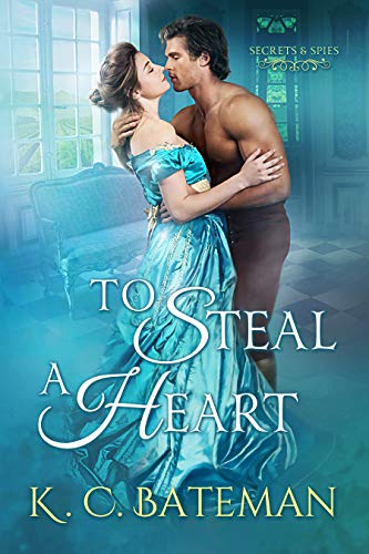 To Steal A Heart (Secrets & Spies Book 1) by K. C. Bateman